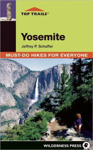 Top Trails: Yosemite: Must-Do Hikes for Everyone - Jeffrey P. Schaffer