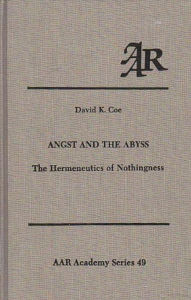 Angst and the Abyss: The Hermeneutics of Nothingness - David K. Coe