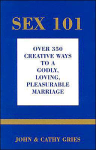 Sex 101: Over 350 Creative Ways to a Godly, Loving, Pleasurable Marriage - John Gries