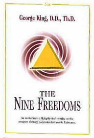 The Nine Freedoms: An Authoritative Metaphysical Treatise on the Progress through Ascension to Cosmic Existence - George King