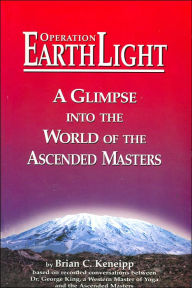 Operation Earth Light: A Glimpse into the World of the Ascended Masters - Brian C. Keneipp