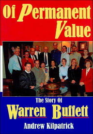 Of Permanent Value: The Story of Warren Buffett, 2005 Edition