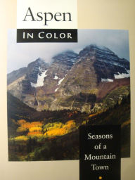 Aspen in Color: Seasons of a Mountain Town - W H O Press