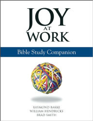 Joy at Work: A Bible Study Companion - Brad Smith