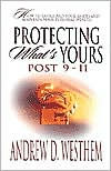 Protecting What's Yours- Post 911 - Andrew D. Westhem