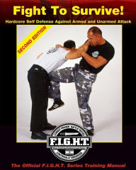 Fight To Survive!: Hardcore Self Defense Against Armed and Unarmed Attack - Sir Mike Lee Kanarek