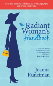 The Radiant Woman's Handbook: Sensible, Positive Solutions for Reducing Toxins and Loving Your Body - Joanna Runciman