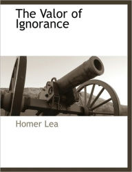 The Valor Of Ignorance - Homer Lea