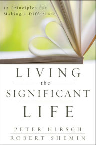 Living the Significant Life: 12 Principles for Making a Difference - Peter L. Hirsch