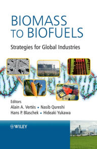 Biomass to Biofuels: Strategies for Global Industries - Alain Vertes
