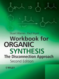 Workbook for Organic Synthesis: The Disconnection Approach - Stuart Warren