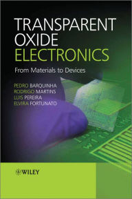 Transparent Oxide Electronics: From Materials to Devices - Pedro Barquinha