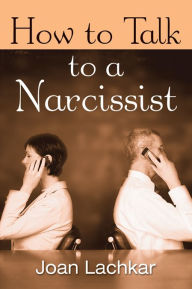 How to Talk to a Narcissist - Joan Lachkar