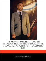 The Movie Franchises, Vol. 18: Sherlock Holmes and a Look at the Sequel Being Released in December 2011 - Dakota Stevens