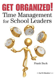 Get Organized!: Time Management for School Leaders - Frank Buck
