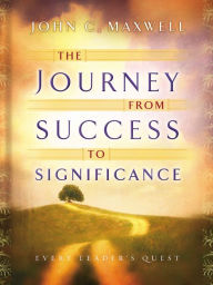 The Journey from Success to Significance - John C. Maxwell