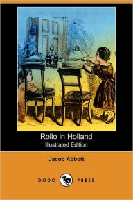 Rollo In Holland (Illustrated Edition) - Jacob Abbott