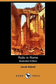 Rollo In Rome (Illustrated Edition) - Jacob Abbott