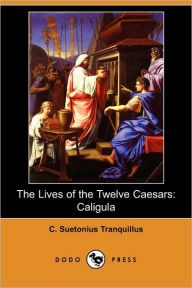 The Lives Of The Twelve Caesars - C. Suetonius Tranquillus