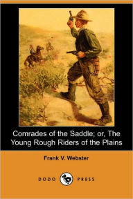Comrades Of The Saddle; Or, The Young Rough Riders Of The Plains - Frank V. Webster