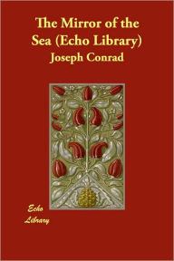 The Mirror Of The Sea (Echo Library) - Joseph Conrad