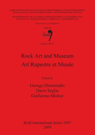Rock Art and Museum: Proceedings of the XV UISPP World Congress (Lisbon, 4-9 September 2006) Pt. 30 (British Archaeological Reports International Series)