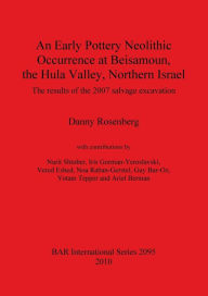 An Early Pottery Neolithic Occurrence at Beisamoun, The Hula Valley, Northern Israel: The Results of the 2007 Salvage Excavation - Danny Rosenberg