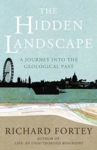 The Hidden Landscape: A Journey into the Geological Past - Richard Fortey