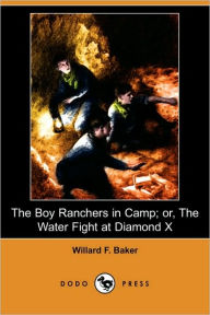 The Boy Ranchers In Camp; Or, The Water Fight At Diamond X - Willard F. Baker