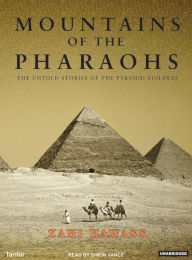 Mountains of the Pharaohs: The Untold Story of the Pyramid Builders - Zahi Hawass