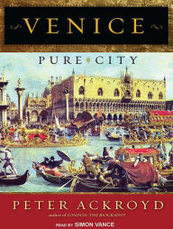 Venice: Pure City - Peter Ackroyd