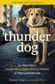 Thunder Dog: The True Story of a Blind Man, His Guide Dog, and the Triumph of Trust - Michael Hingson