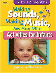 Making Sounds, Making Music, & Many Other Activities for Infants: 7 to 12 Months - Judy Herr