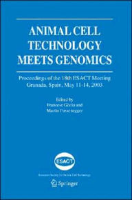 Animal Cell Technology Meets Genomics: Proceedings of the 18th ESACT Meeting. Granada, Spain, May 11-14, 2003 - Francesc Godia