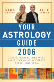 Your Astrology Guide 2006: Create Your Future with America's Most Accurate Astrology Team - Rick Levine