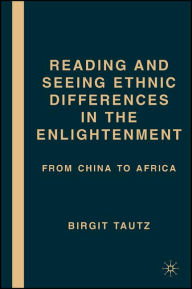 Reading and Seeing Ethnic Differences in the Enlightenment: From China to Africa - Birgit Tautz
