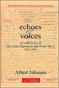 Echoes and Voices: An Oral History of the Great Depression and World War Ii 1925-1945 - Albert Johnson