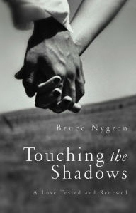 Touching the Shadows: A Love Tested and Renewed - Bruce Nygren