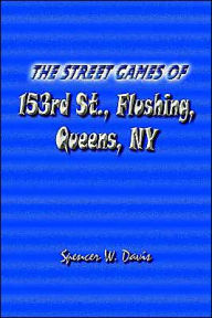 The Street Games of 153rd St , Flushing, Queens, NY - Spencer W. Davis
