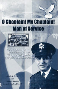 O Chaplain! My Chaplain! Man of Service: Conversation, Prayer and Meditation with the Last Living D-Day Chaplain of Omaha Beach - Janelle T. Frese