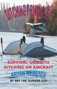 Ditching Principles: Survival Guide to Ditching an Aircraft - Bryan