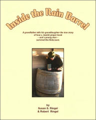 Inside the Rain Barrel: A Grandfather Tells His Granddaughter the True Story of How a Jewish Prayer Book - and a Young Man - Survived the Holocaust - Susan S. Ringel