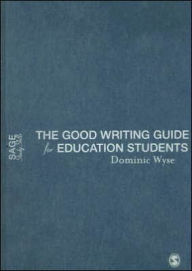 The Good Writing Guide for Education Students - Dominic Wyse