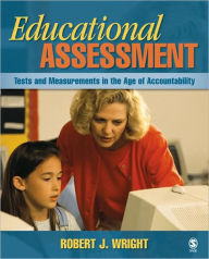 Educational Assessment: Tests and Measurements in the Age of Accountability - Robert J. Wright