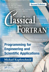 Classical Fortran: Programming for Engineering and Scientific Applications, Second Edition - Michael Kupferschmid