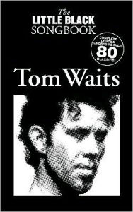 Tom Waits - the Little Black Songbook: Chords/Lyrics - Tom Waits