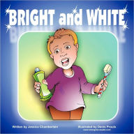Bright and White: Brushing your teeth can be fun - Jessica S Chamberlain