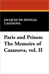 Paris and Prison: The Memoirs of Casanova, vol. II - Giacomo Casanova