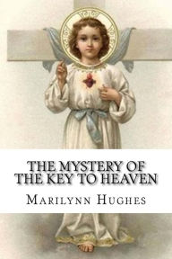 The Mystery of the Key to Heaven - Marilynn Hughes