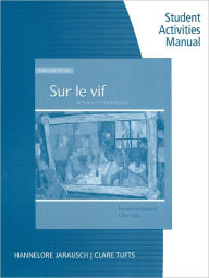 Workbook with Student Activities Manual for Jarausch/Tufts' Sur le vif - Hannelore Jarausch